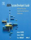 Sloss, Andrew; Symes, Dominic; Wright, Chris - ARM System Developer's Guide - 9781558608740 - V9781558608740