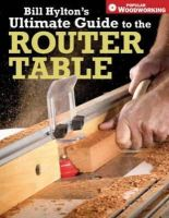 Hylton, Bill - Bill Hylton's Ultimate Guide to the Router Table - 9781558707962 - V9781558707962