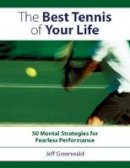 Jeff Greenwald - The Best Tennis of Your Life: 50 Mental Strategies for Fearless Performance - 9781558708440 - V9781558708440