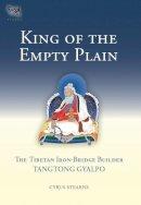 Stearns, Cyrus - King of the Empty Plain: The Tibetan Iron-Bridge Builder Tangtong Gyalpo - 9781559392754 - V9781559392754
