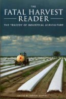 - The Fatal Harvest Reader: The Tragedy of Industrial Agriculture - 9781559639446 - V9781559639446