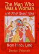 DeCecco, John, PhD; Pattanaik, Dr. Devdutt - The Man Who Was a Woman and Other Queer Tales from Hindu Lore (Haworth Gay & Lesbian Studies) - 9781560231806 - V9781560231806