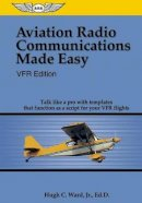 Ward, Hugh C. - Aviation Radio Communications Made Easy - 9781560275848 - V9781560275848