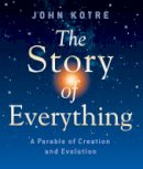 Kotre, John - The Story of Everything. A Parable of Creation and Evolution.  - 9781561012985 - V9781561012985