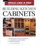 Schmidt, Udo - Building Kitchen Cabinets (Taunton's Build Like a Pro) - 9781561584703 - V9781561584703