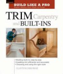 DeKorne, Clayton - Build Like a Pro - Expert Advice from Start to Finish: Trim Carpentry and Built-ins - 9781561584789 - V9781561584789