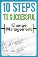 Vukotich, George - 10 Steps to Successful Change Management (ASTD's 10 Steps Series) - 9781562867539 - V9781562867539