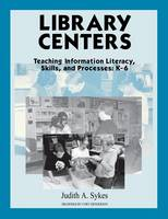 Sykes, Judith Anne - Library Centers: Teaching Information Literacy, Skills, and Processes - 9781563085079 - V9781563085079