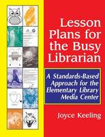 Keeling, Joyce - Lesson Plans for the Busy Librarian: A Standards-Based Approach for the Elementary Library Media Center - 9781563088698 - V9781563088698