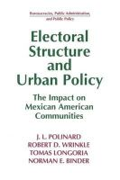 Polinard, J. L., Wrinkle, Robert D., Longoria, Tomas, Binder, Norman E. - Electoral Structure and Urban Policy: The Impact on Mexican American Communities (Bureaucracies, Public Administration, and Public Policy) - 9781563243493 - KDK0011087