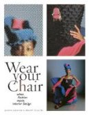 Judith Griffin, Penny Collins - Wear Your Chair: When Fashion Meets Interior Design - 9781563675812 - V9781563675812