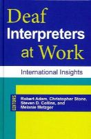 Adam, Robert, Stone, Christopher, Collins, Steven, Metzger, Melanie - Deaf Interpreters at Work: International Insights (Gallaudet Studies In Interpret) - 9781563686092 - V9781563686092
