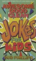 Phillips, Bob - Awesome Good Clean Jokes for Kids - 9781565070622 - KRF0025970