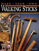 Charles Self - Make Your Own Walking Sticks: How to Craft Canes and Staffs from Rustic to Fancy - 9781565233201 - V9781565233201