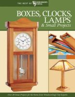 Nelson, John, Woodworker's Journal, English, John, White, Rick, Becker, Brad, McGlynn, Mike, Jacobsen, Jim, Kelliher, John, Watts, Simon, Petrovich, J - Boxes, Clocks, Lamps, and Small Projects (Best of WWJ): Over 20 Great Projects for the Home from Woodworking's Top Experts (Best of Woodworker's Journal) - 9781565233287 - V9781565233287