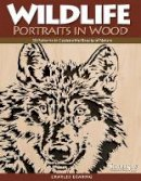 Charles Dearing - Wildlife Portraits in Wood: 30 Patterns to Capture the Beauty of Nature (A Scroll Saw, Woodworking & Crafts Book) - 9781565233386 - V9781565233386