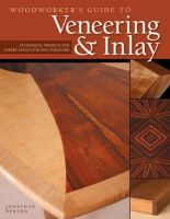 Benson, Jonathan - Woodworker's Guide to Veneering and Inlay - 9781565233461 - V9781565233461