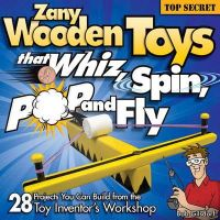 Gilsdorf, Bob - Zany Wooden Toys That Whiz, Spin, Pop, and Fly - 9781565233942 - V9781565233942