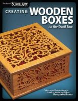 Editors of Scroll Saw Woodworking & Crafts Magazine - Creating Wooden Boxes on the Scroll Saw - 9781565234444 - V9781565234444