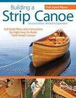 Gil Gilpatrick - Building a Strip Canoe, Second Edition, Revised and Expanded: Full-Sized Plans and Instructions for Eight Easy-To-Build, Field Tested Canoes - 9781565234833 - V9781565234833