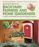 Gleason, Chris - Building Projects for Backyard Farmers and Home Gardeners - 9781565235434 - V9781565235434