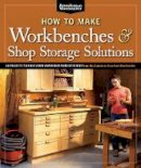 Editor Randy Johnson - How to Make Workbenches & Shop Storage Solutions - 9781565235953 - V9781565235953