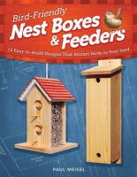 Meisel, Paul - Bird Friendly Nest Boxes & Feeders - 9781565236929 - V9781565236929