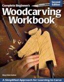Guldan, Mary Duke - Complete Beginner's Woodcarving Workbook - 9781565237452 - V9781565237452