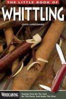 Chris Lubkemann - The Little Book of Whittling - 9781565237728 - V9781565237728