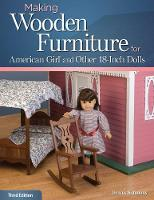 Simmons, Dennis - Making Wooden Furniture for American Girl® and Other 18-Inch Dolls, 3rd Edition - 9781565237933 - V9781565237933