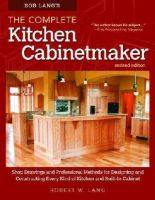 Lang, Robert W. - Bob Lang's The Complete Kitchen Cabinetmaker, Revised Edition: Shop Drawings and Professional Methods for Designing and Constructing Every Kind of Kitchen and Built-In Cabinet - 9781565238039 - V9781565238039