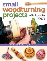 Klein, Bonnie - Small Woodturning Projects with Bonnie Klein: 12 Skill-Building Designs - 9781565238046 - V9781565238046