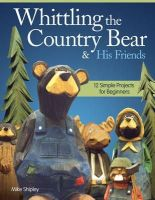 Shipley, Mike - Whittling the Country Bear & His Friends - 9781565238084 - V9781565238084