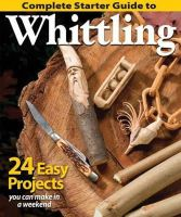 Woodcarving Illustrated Edited by - Complete Starter Guide to Whittling: 24 Easy Projects You Can Make in a Weekend (Best of Woodcarving) - 9781565238428 - V9781565238428