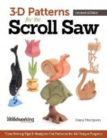 Thompson, Diana L. - 3-D Patterns for the Scroll Saw, Revised Edition: Time-Saving Tips & Ready-to-Cut Patterns for 44 Unique Projects - 9781565238480 - V9781565238480