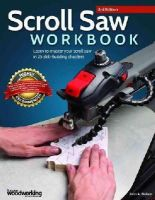 Nelson, John - Scroll Saw Workbook, 3rd Edition: Learn to Master Your Scroll Saw in 25 Skill-Building Chapters - 9781565238497 - V9781565238497