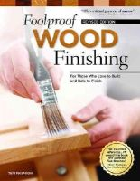 Masaschi, Teri - Foolproof Wood Finishing, Revised Edition: Learn How to Finish or Refinish Wood Projects with Stain, Glaze, Milk Paint, Top Coats, and More - 9781565238527 - V9781565238527