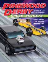 Troy Thorne, David Meade, Other Derby Experts - Pinewood Derby Fast and Furious Speed Secrets: Tips & Tricks for Building Winning Cars - 9781565239043 - V9781565239043