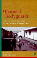 Mahony, Liam, Eguren, Luis Enrique - Unarmed Bodyguards: International Accompaniment for the Protection of Human Rights - 9781565490680 - KRS0020344