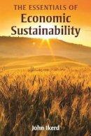 Ikerd, John E. - The Essentials of Economic Sustainability - 9781565495159 - V9781565495159