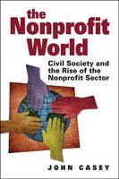 Casey, John - The Nonprofit World: Civil Society and the Rise of the Nonprofit Sector - 9781565495302 - V9781565495302