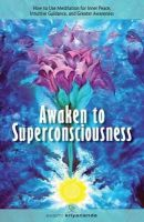 Kriyananda, Swami - Awaken to Superconsciousness: How to Use Meditation for Inner Peace, Intuitive Guidance, and Greater Awareness - 9781565892286 - V9781565892286