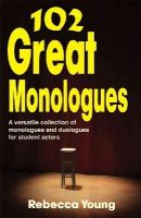 Young, Rebecca - 102 Great Monologues - 9781566081719 - V9781566081719