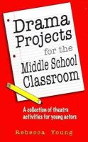 Young, Rebecca - Drama Projects for the Middle School Classroom - 9781566081917 - V9781566081917