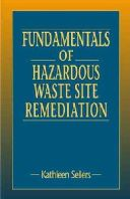 Sellers, Kathleen - Fundamentals of Hazardous Waste Site Remediation - 9781566702812 - V9781566702812