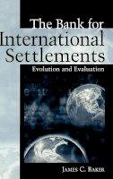 Baker, James C. - The Bank for International Settlements. Evolution and Evaluation.  - 9781567205183 - V9781567205183
