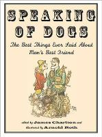James Charlton - Speaking of Dogs: The Best Collection of Canine Quotables Ever Compiled - 9781567925883 - V9781567925883