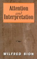 Bion, Wilfred R. - Attention and Interpretation - 9781568217147 - V9781568217147