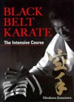 Kanazawa, Hirokazu - Black Belt Karate: The Intensive Course - 9781568365039 - V9781568365039