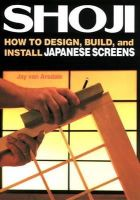 Arsdale, Jay Van - Shoji: How to Design, Build, and Install Japanese Screens - 9781568365336 - V9781568365336
